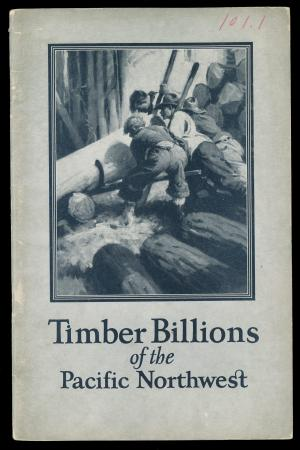 "Brochure cover ""Timber Billions of the Pacific Northwest"" (1923)"